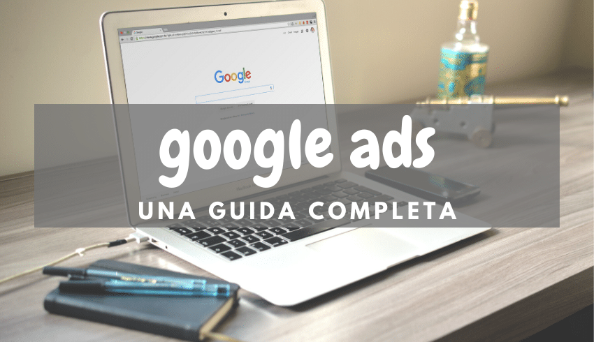 Google Ads - Una guida completa
